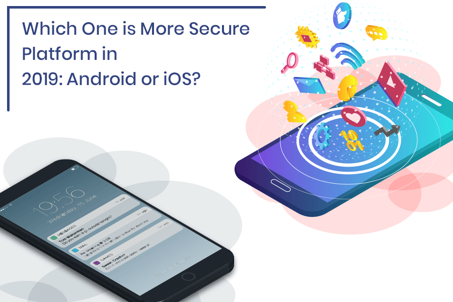 Which One is More Secure Platform in 2019- Android or iOS