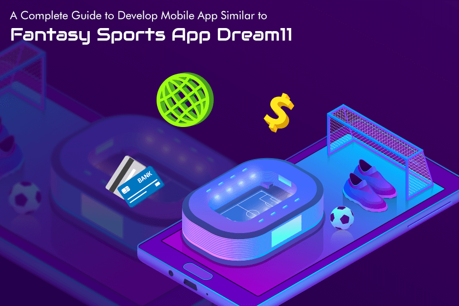 A Complete Guide to Develop Mobile App Similar to Fantasy Sports App Dream11