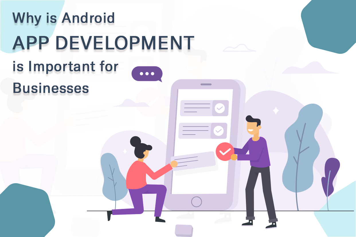 Why is Android App Development is Important for Businesses?